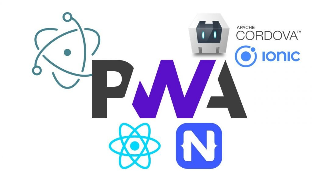 PWA, Electron, Cordova / Ionic, React Native & NativeScript